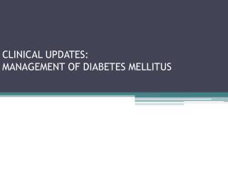 CLINICAL UPDATES: MANAGEMENT OF DIABETES MELLITUS