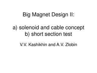 Big Magnet Design II: a) solenoid and cable concept b) short section test
