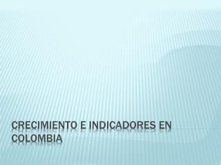 CRECIMIENTO E INDICADORES EN COLOMBIA
