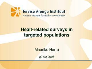 Healt-related surveys in targeted populations Maarike Harro 09.09.2005