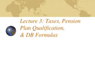 Lecture 3: Taxes, Pension Plan Qualification,   DB Formulas