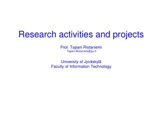 Research activities and projects   Prof. Tapani Ristaniemi  Tapani.Ristaniemijyu.fi    University of Jyv skyl  Faculty o