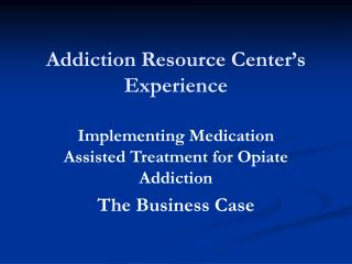 Addiction Resource Center�s  Experience