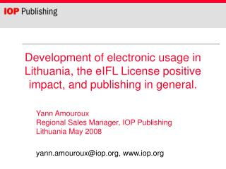 Yann Amouroux Regional Sales Manager, IOP Publishing  Lithuania May 2008