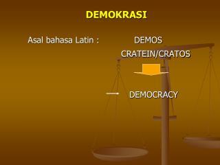 DEMOKRASI Asal bahasa Latin :             DEMOS   CRATEIN/CRATOS      DEMOCRACY