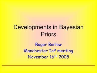Developments in Bayesian Priors