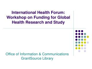 International Health Forum: Workshop on Funding for Global Health Research and Study