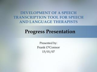 DEVELOPMENT OF A SPEECH TRANSCRIPTION TOOL FOR SPEECH  AND LANGUAGE THERAPISTS
