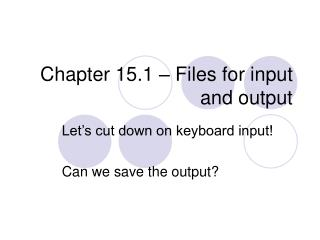 Chapter 15.1 – Files for input and output
