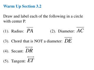 Warm Up Section 3.2 Draw and label each of the following in a circle with center P.