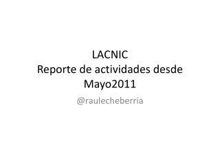 LACNIC  Reporte  de  actividades desde  Mayo2011