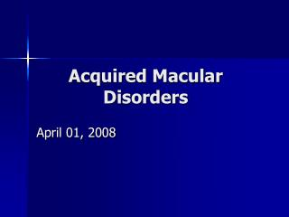 Acquired Macular Disorders