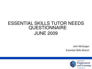 ESSENTIAL SKILLS TUTOR NEEDS QUESTIONNAIRE  JUNE 2009 John McGuigan Essential Skills Branch