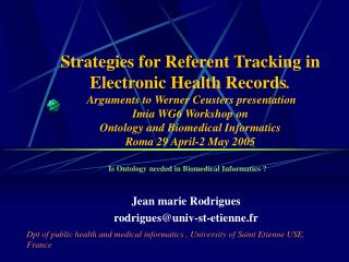 Is Ontology needed in Biomedical Informatics ? Jean marie Rodrigues rodrigues@univ-st-etienne.fr