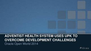 Adventist Health System Uses UPK to Overcome Development Challenges