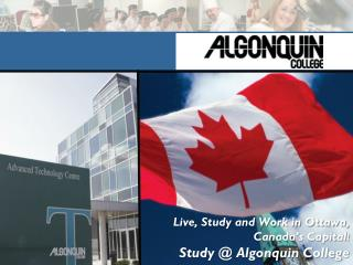 Live, Study and Work in Ottawa, Canada�s Capital ! Study @ Algonquin College