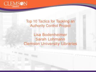 Top 10 Tactics for Tackling an  Authority Control Project Lisa Bodenheimer Sarah Lohmann