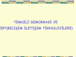 TEMSİLİ DEMOKRASİ VE  İBT(BİLİŞİM İLETİŞİM TEKNOLOJİLERİ)