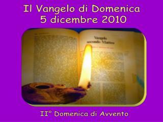 Il Vangelo di Domenica  5 dicembre 2010