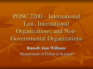 POSC 2200 – International Law, International Organizations, and Non-Governmental Organizations