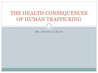 THE HEALTH CONSEQUENCES OF HUMAN TRAFFICKING