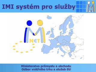 Ministerstvo průmyslu a obchodu Odbor vnitřního trhu a služeb EU
