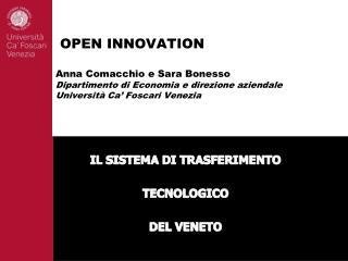 OPEN INNOVATION  Anna Comacchio e Sara Bonesso Dipartimento di Economia e direzione aziendale  Universit  Ca  Foscari Ve