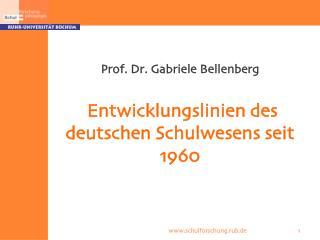 Prof. Dr. Gabriele Bellenberg  Entwicklungslinien des deutschen Schulwesens seit 1960