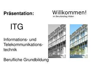 Präsentation: ITG Informations- und Telekommunikations-technik Berufliche Grundbildung