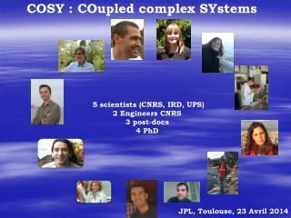 5 scientists (CNRS, IRD, UPS) 2 Engineers CNRS 3 post-docs 4 PhD