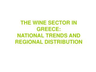 THE WINE SECTOR IN GREECE: NATIONAL TRENDS AND REGIONAL DISTRIBUTION