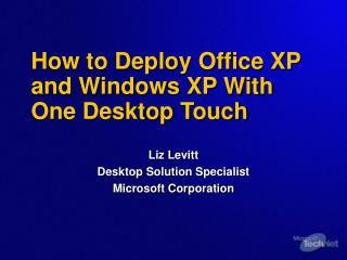 How to Deploy Office XP and Windows XP With One Desktop Touch