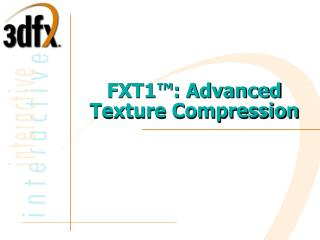 FXT1™: Advanced Texture Compression
