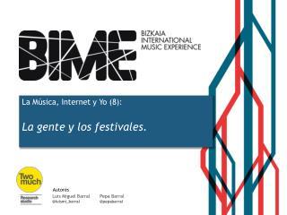 La Música, Internet y Yo  (8) : La gente y los festivales .