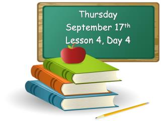 Thursday September 17 th Lesson 4, Day 4