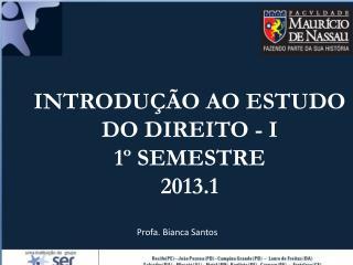 INTRODUÇÃO AO ESTUDO DO DIREITO - I 1º SEMESTRE 2013.1