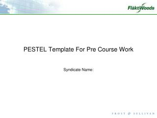 PESTEL Template For Pre Course Work