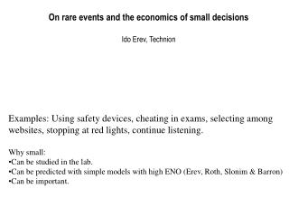 On rare events and the economics of small decisions Ido Erev, Technion