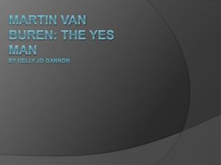 Martin van buren: The yes Man By Kelly Jo Gannon