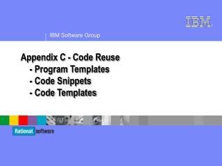 Appendix C - Code Reuse     - Program Templates     - Code Snippets     - Code Templates