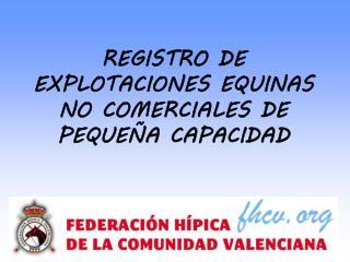 REGISTRO DE EXPLOTACIONES EQUINAS NO COMERCIALES DE PEQUE A CAPACIDAD