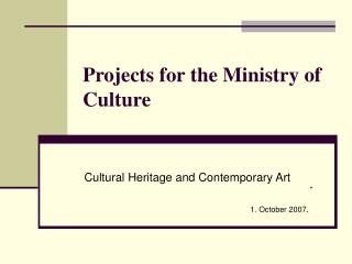 Projects  for the  Ministry of Culture