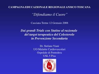"""CAMPAGNA EDUCAZIONALE REGIONALE ANMCO TOSCANA """"Difendiamo il Cuore"""" Casciana Terme 12 Gennaio 2008"""