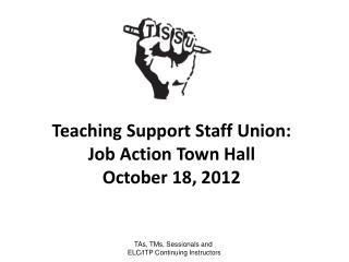 Teaching Support Staff Union: Job Action Town Hall October 18, 2012