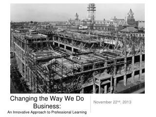 Changing the Way We Do Business: An Innovative Approach to Professional Learning