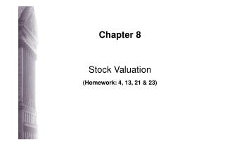 Chapter 8 Stock Valuation (Homework: 4, 13, 21 & 23)