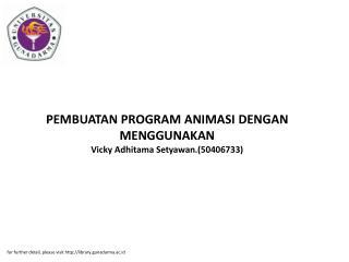 PEMBUATAN PROGRAM ANIMASI DENGAN MENGGUNAKAN Vicky Adhitama Setyawan.(50406733)