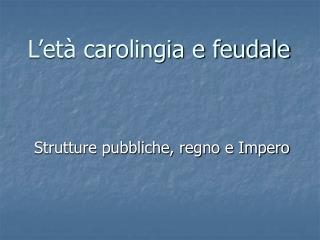 L et  carolingia e feudale