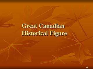 Great Canadian  Historical Figure