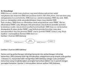 II. Metodologi SMS  Gateway  adalah suatu  platform  yang menyediakan mekanisme untuk